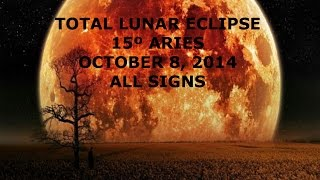 FULL MOON TOTAL LUNAR ECLIPSE OCT 8, 2014 ALL SIGNS