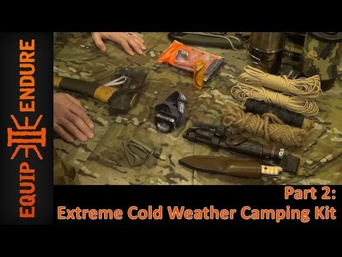 Extreme Cold Weather Camping Kit, Part 2 by Equip 2 Endure