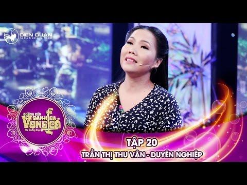 Đường đến danh ca vọng cổ | tập 20: Trần Thị Thu Vân - Duyên nghiệp
