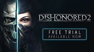 Dishonored 2 - Free Trial Launch Trailer