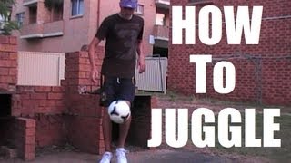 Juggling TUTORIAL How To Juggle A Soccer Ball