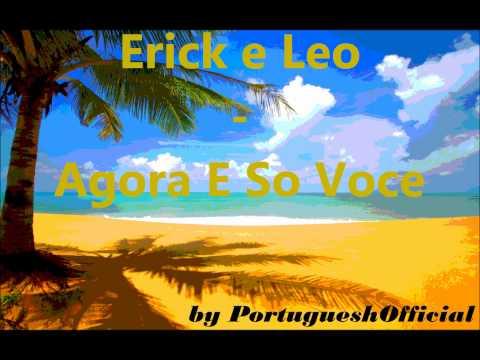 ♫ Erick e Leo - Agora E So Voce ♫