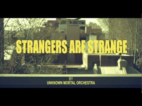 Unknown Mortal Orchestra - Strangers Are Strange