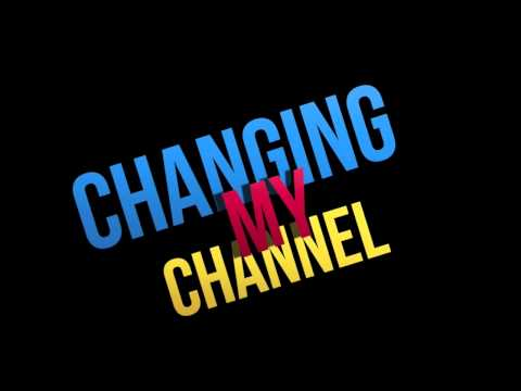 Changing My Channel :(