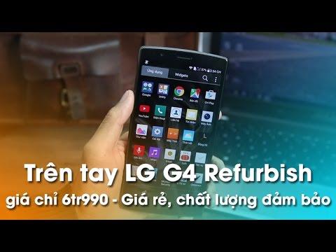 Trên tay LG G4 Refurbish giá chỉ 6tr990 - Giá rẻ, chất lượng đảm bảo