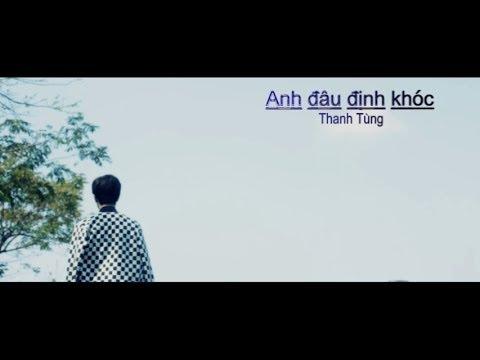 M/V Anh đâu định khóc - Thanh Tùng