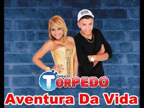 BANDA TORPEDO - AVENTURA DA VIDA - MUSICA NOVA 2013