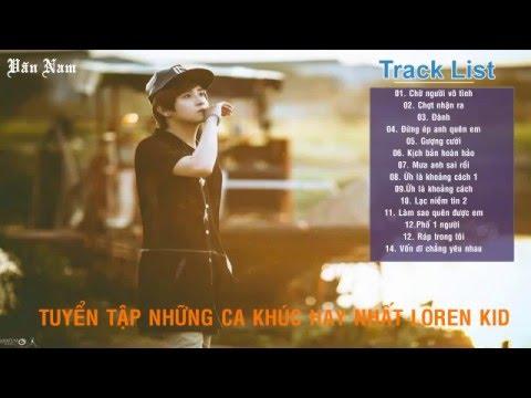 Những ca khúc hay nhất của Loren Kid part 3 [ FULL HD ]