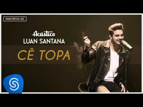 Luan Santana - Cê Topa - (Acústico Luan Santana) [Áudio Oficial]
