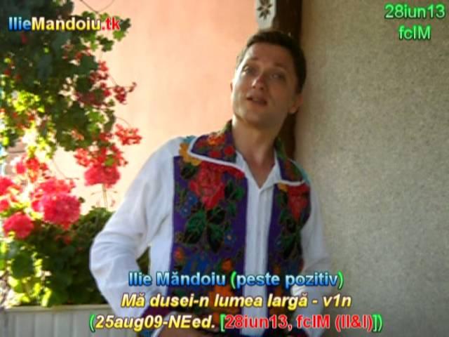 Ilie Mandoiu - Mă dusei-n lumea largă - v1n (25aug09-NEed. [28iun13, fcIM (II&I)])