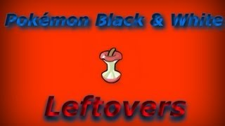 How To Get 2 Leftovers In Pokemon Black & White