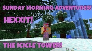 Sunday morning adventures hexxit ep 12 the icicle tower