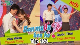 BẠN MUỐN HẸN HÒ | Tập 132 UNCUT | Thanh Thúy - Văn Kiểm | Quốc Thái - Thu Hương | 110116 💖