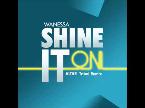 Wanessa - Shine It On - Altar Tribal Remix
