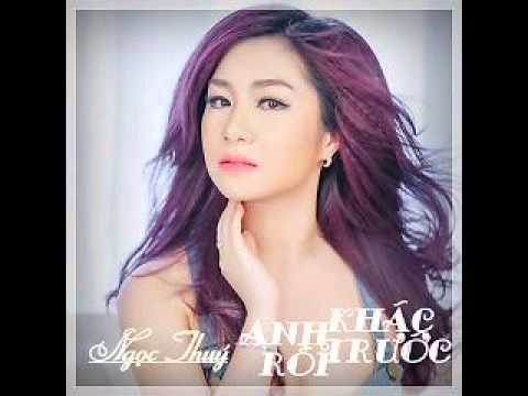 01 Anh Khac Truoc Roi - Ngoc Thuy (Album Anh Khac Truoc Roi)