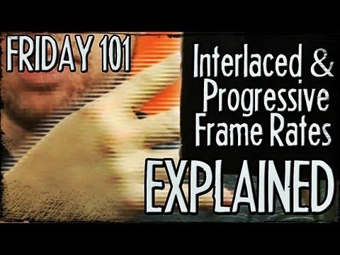 Interlaced and Progressive Frame Rates Explained! : FRIDAY 101