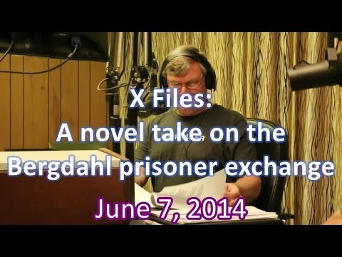 X Files: a novel take on the Bergdahl prisoner exchange, June 7, 2014
