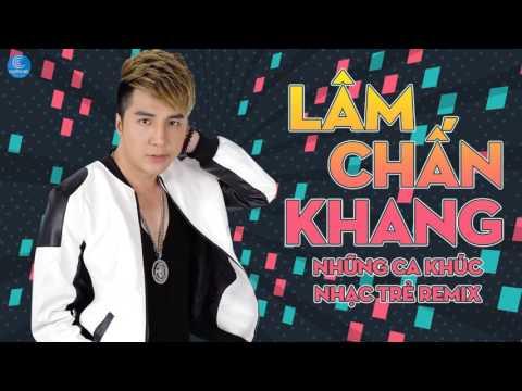 Lâm Chấn Khang Remix 2017 - Hạo Nam SuperStar - Liên Khúc Remix Hay Nhất 2017 Lâm Chấn Khang