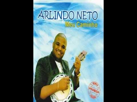Arlindo Neto - Meu Caminho