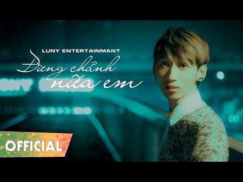[Official Music Video] Đừng Chảnh Nữa Em - LUNY