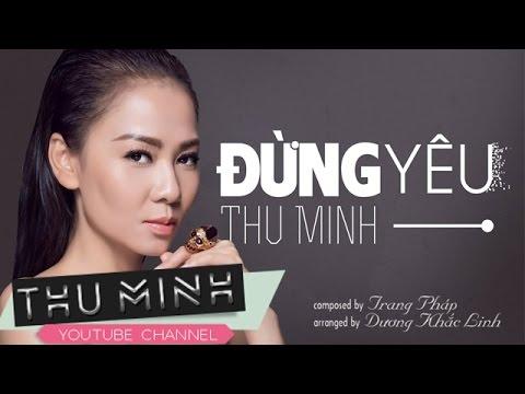 Thu Minh - Đừng Yêu (Official Lyric Video)