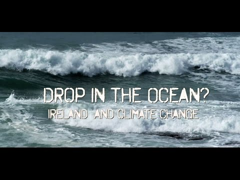 Drop in the Ocean Ireland and Climate Change?