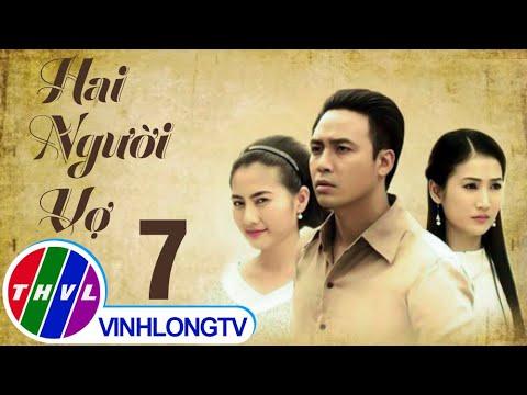 THVL | Hai người vợ - Tập 7
