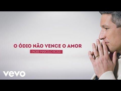 Padre Marcelo Rossi - O Ódio Não Vence o Amor (Crucificação)