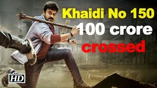 'Khaidi No 150' crosses Rs 100 crore mark in opening weeke..