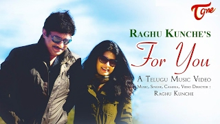 FOR YOU || Telugu Music Video 2017 || By Raghu kunche