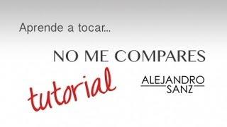 Acordes De No Me Compares A. Sanz Tutorial De Guitarra