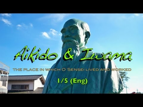 Aikido & Iwama (1/5 Eng) - the place in which O' Sensei lived and worked