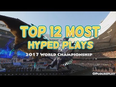 Top 12 Most Hyped Plays - League Of Legends 2017 World Championship