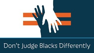 Don't Judge Blacks Differently