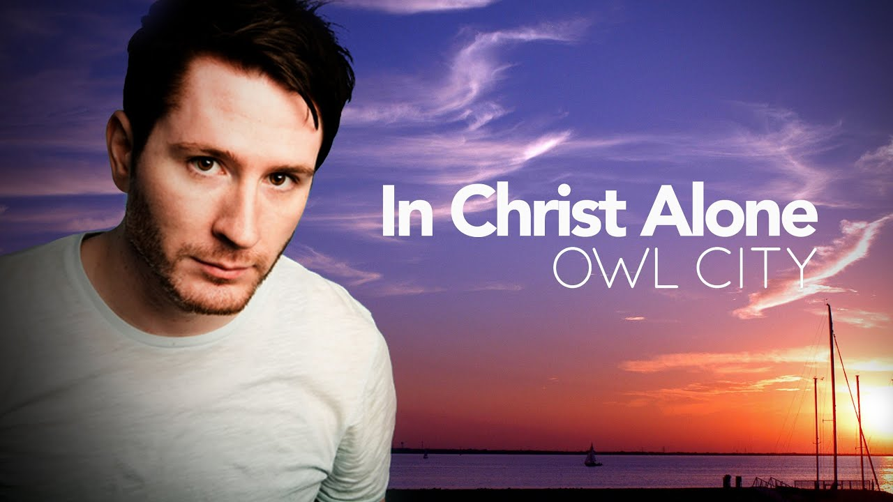 owl city in christ alone Frankly complaining in a hostile way about a missing verse is one of the things that give christians a bad name owl city is brilliant, the music is great, he has a fantastic voice and he's a believer i find the song very moving, and it almost made me cry, so please, spare me the thoughtless comments.