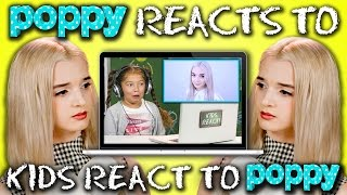 POPPY REACTS TO KIDS REACT TO POPPY