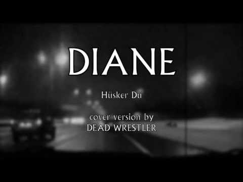 Diane (Husker Du, Therapy) Cover - by Dead Wrestler