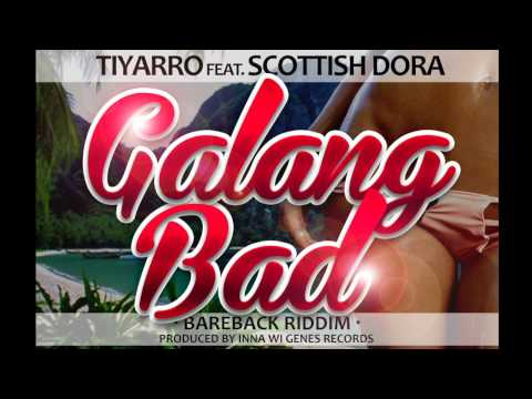 Tiyarro Ft. Scottish Dora – Galang Bad (raw) Bareback Riddim – Inna Wi Genes Records | Reggae, Dancehall, Bashment