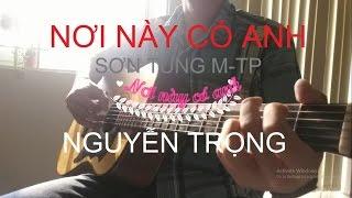 Nơi này có anh fingerstyle guitar solo - Trọng Thô Bỉ