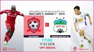 FULL | Hải Phòng vs Hoàng Anh Gia Lai | VÒNG 2 NUTI CAFE V LEAGUE 2018