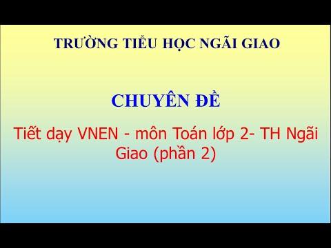 Tiết dạy VNEN - môn Toán lớp 2- TH Ngãi Giao (phần 2)