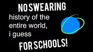 history of the entire world, i guess but its clean (No swearing, for schools and teachers! )