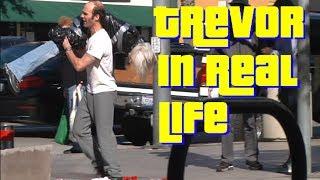 Trevor In Real Life - GTA5 Prank