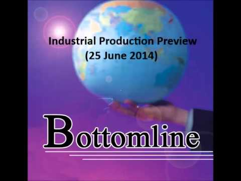 938LIVE Bottomline - Industrial Production Preview (25 June 2014)