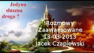 Jedyna słuszna droga - Rozmowy Zaawansowane 13-03-2013 Jacek Czapiewski