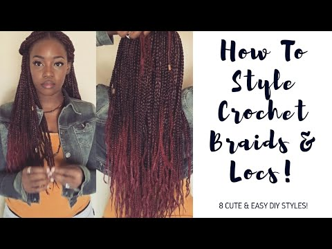 CROCHET BRAIDS || 8 CUTE WAYS TO STYLE YOUR BRAIDS/LOCS!