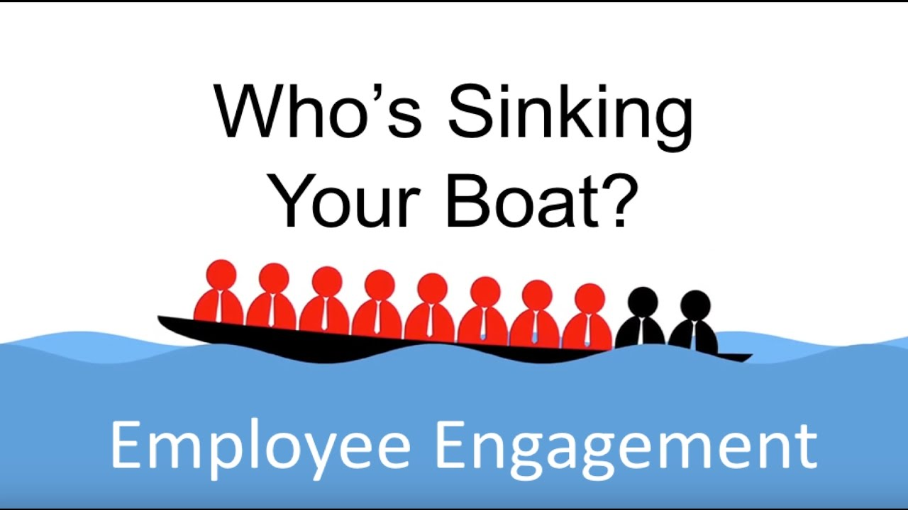 Employee Engagement Who S Sinking Your Boat Youtube