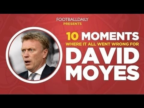 MOYES SACKED: 10 Moments That Cost Him His Job
