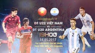FULL | U22 VIỆT NAM (0-5) U20 ARGENTINA | GIAO HỮU QUỐC TẾ 2017