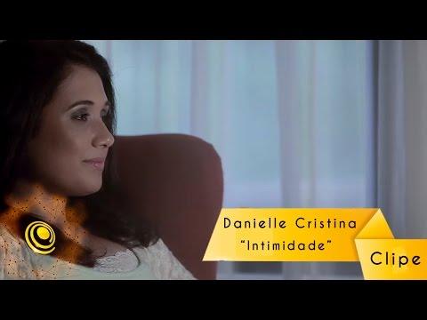 Danielle Cristina - Intimidade (Clipe Oficial HD)
